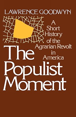 Image for Populist Moment: A Short History of the Agrarian Revolt in America