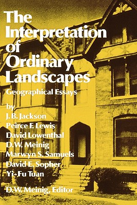 The Interpretation of Ordinary Landscapes: Geographical Essays, Meinig, Donald W.
