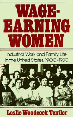 Wage-Earning Women: Industrial Work and Family Life in the United States, 1900-1930 (Galaxy Books), Tentler, Leslie Woodcock