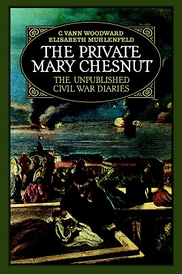 The Private Mary Chesnut: The Unpublished Civil War Diaries (A Galaxy Book), Mary Boykin Chesnut