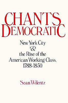 Image for Chants Democratic: New York City and the Rise of the American Working Class, 1788-1850 (Galaxy Books)