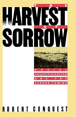 Image for The Harvest of Sorrow: Soviet Collectivization and the Terror-Famine