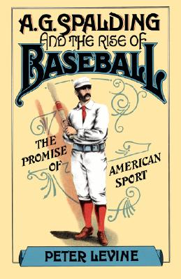 Image for A. G. Spalding and the Rise of Baseball: The Promise of American Sport