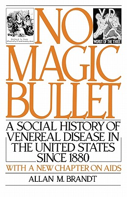 No Magic Bullet: A Social History of Venereal Disease in the United States Since 1880: With A New Chapter on AIDS, Brandt, Allan M.