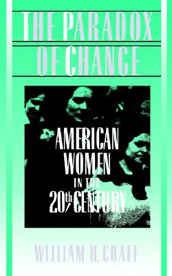 The Paradox of Change: American Women in the 20th Century, Chafe, William H.