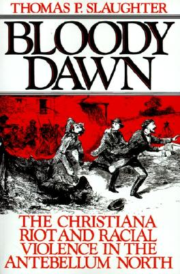 Bloody Dawn: The Christiana Riot and Racial Violence in the Antebellum North, Slaughter, Thomas P.