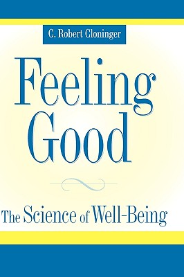 Feeling Good: The Science of Well-Being, Cloninger, C. Robert