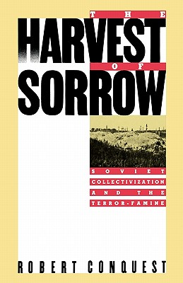 The Harvest of Sorrow: Soviet Collectivization and the Terror-Famine, Robert Conquest