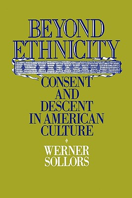 Beyond Ethnicity: Consent and Descent in American Culture, Sollers, Werner
