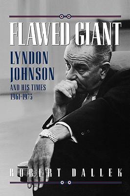 Flawed Giant: Lyndon B. Johnson and His Times, 1961-1973, Dallek, Robert