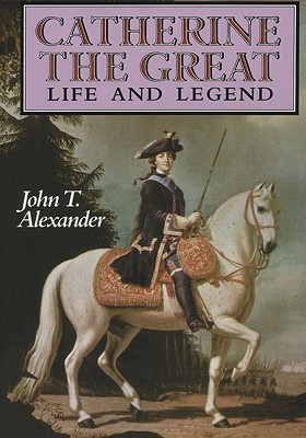 CATHERINE THE GREAT LIFE AND LEGEND, ALEXANDER, JOHN