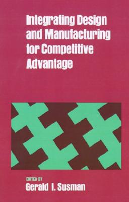 Image for Integrating Design and Manufacturing for Competitive Advantage