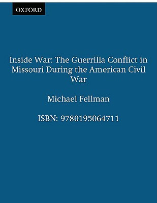 Inside War: The Guerrilla Conflict in Missouri During the American Civil War, Fellman, Michael