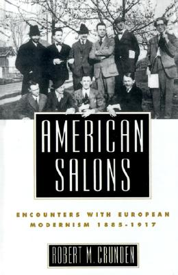 American Salons: Encounters With European Modernism, 1885-1917, Crunden, Robert M.