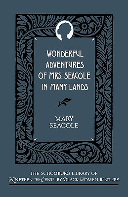 Wonderful Adventures of Mrs. Seacole in Many Lands (Schomburg Library of Nineteenth-Century Black Women Writers), Mary Seacole
