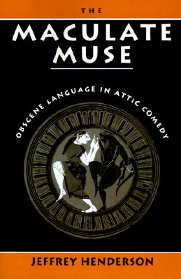 Image for The Maculate Muse: Obscene Language in Attic Comedy