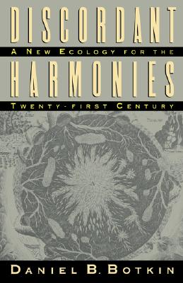 Discordant Harmonies: A New Ecology for the Twenty-first Century, Botkin, Daniel B.