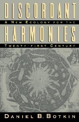 Discordant Harmonies: A New Ecology for the Twenty-first Century, Botkin, Daniel B.