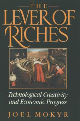 The Lever of Riches: Technological Creativity and Economic Progress, Mokyr, Joel