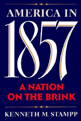 America in 1857: A Nation on the Brink, Stampp, Kenneth M.