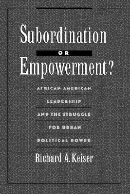 Image for Subordination or Empowerment?: African-American Leadership and the Struggle for Urban Political Power