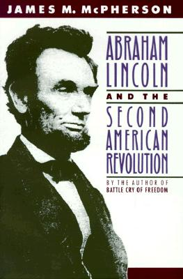 Abraham Lincoln and the Second American Revolution, McPherson, James M.