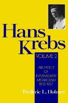 Image for Hans Krebs: Volume 2: Architect of Intermediary Metabolism, 1933-1937 (Monographs on the History and Philosophy of Biology)