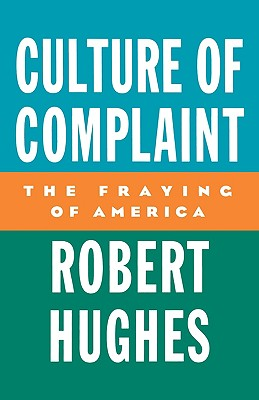 Image for Culture of Complaint: The Fraying of America (Oxford American Lectures)