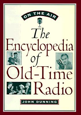 On the Air: The Encyclopedia of Old-Time Radio, Dunning, John