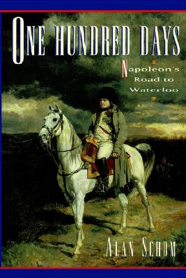 One Hundred Days: Napoleon's Road to Waterloo, ALAN SCHOM