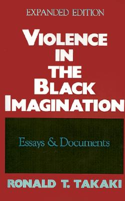 Violence in the Black Imagination : Essays and Documents [Expanded Edition], Takaki, Ronald T.
