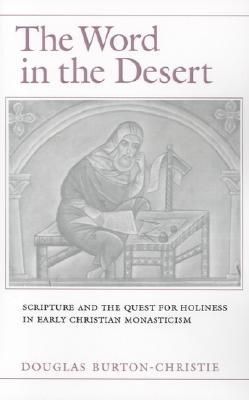 The Word in the Desert: Scripture and the Quest for Holiness in Early Christian Monasticism, Douglas Burton-Christie