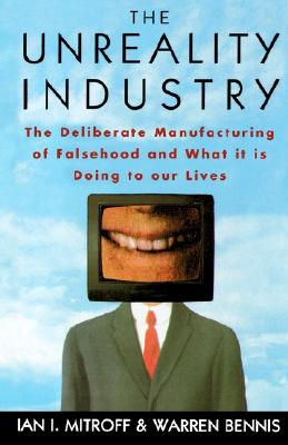 Image for UNREALITY INDUSTRY THE DELIBERATE MANUFACTURING OF FALSEHOOD AND WHAT IT IS DOING TO OUR LIVES