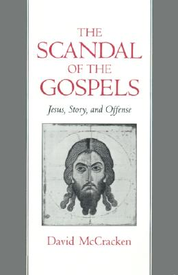 Image for The Scandal of the Gospels: Jesus, Story, and Offense