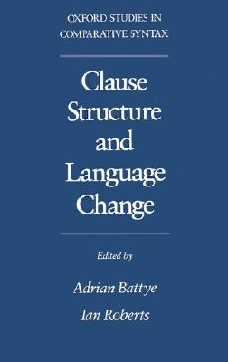 Clause Structure and Language Change (Oxford Studies in Comparative Syntax)