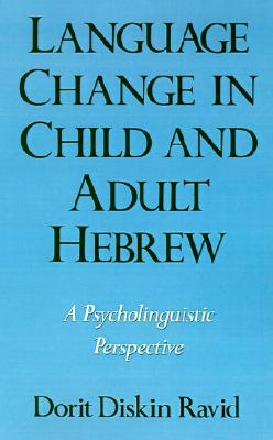Image for Language Change in Child and Adult Hebrew: A Psycholinguistic Perspective (Oxford Studies in Sociolinguistics)