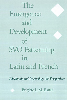 Image for The Emergence and Development of SVO Patterning in Latin and French: Diachronic and Psycholinguistic Perspectives