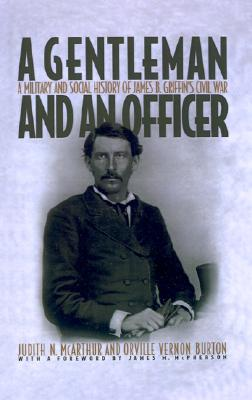 Image for A Gentleman and an Officer: A Military and Social History of James B. Griffin's Civil War