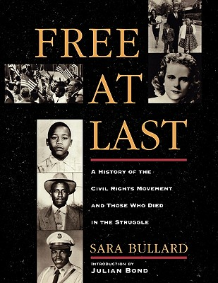 Free at Last : A History of the Civil Rights Movement & Those Who Died in the Struggle, Bullard, Sara