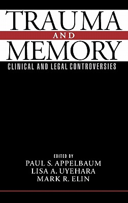 Trauma and Memory: Clinical and Legal Controversies, Applebaum, Paul S. [Editor]; Uyehara, Lisa A. [Editor]; Elin, Mark R. [Editor]