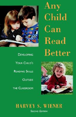 Any Child Can Read Better: Developing Your Child's Reading Skills Outside the Classroom, Wiener, Harvey S.