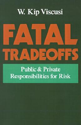 Image for Fatal Tradeoffs: Public and Private Responsibilities for Risk