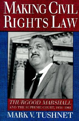 Image for Making Civil Rights Law: Thurgood Marshall and the Supreme Court, 1936-1961