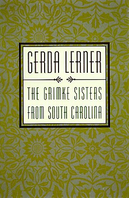 The Grimke Sisters from South Carolina: Pioneers for Women's Rights and Abolition, Lerner, Gerda