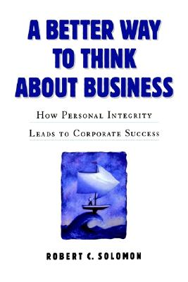 Image for A Better Way to Think About Business: How Personal Integrity Leads to Corporate Success