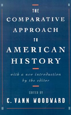 The Comparative Approach to American History, Woodward, C. Vann [Editor]