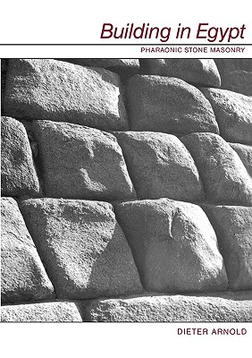 Building in Egypt: Pharaonic Stone Masonry, Arnold, Dieter