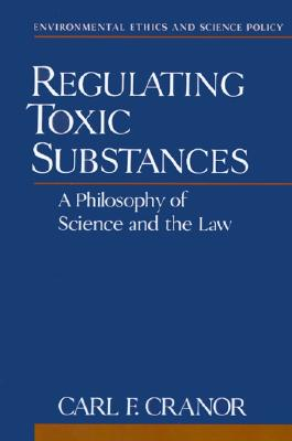 Image for REGULATING TOXIC SUBSTANCES: A Philosophy of Scien