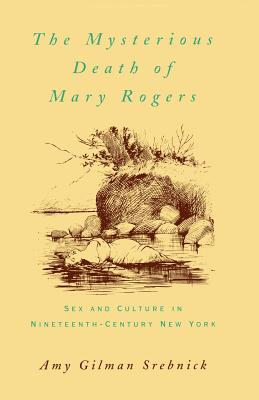 Image for The Mysterious Death of Mary Rogers: Sex and Culture in Nineteenth-Century New York
