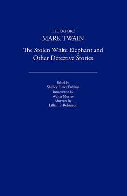 The Stolen White Elephant and Other Detectives Stories, Twain, Mark
